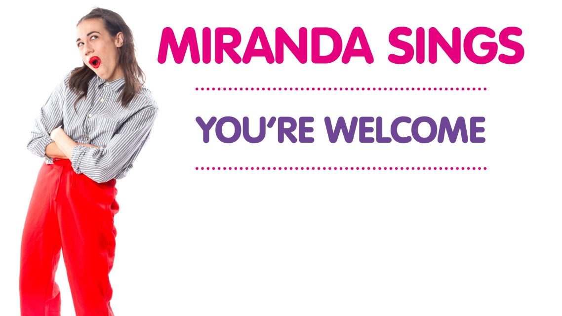 Miranda Sings.. You`re welcome